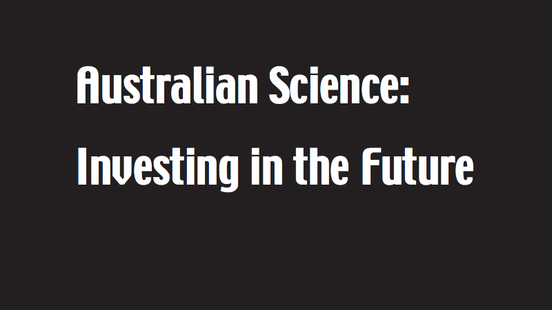 Australian Science- Investing in the Future